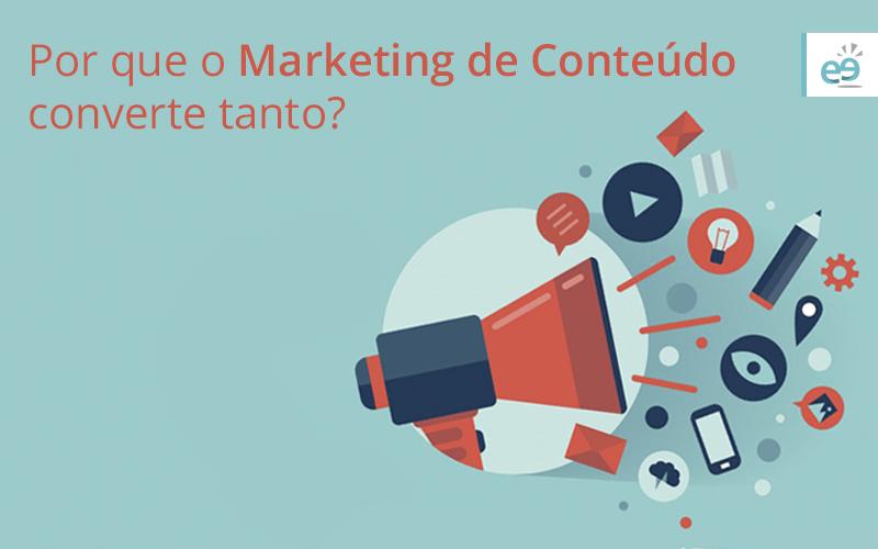 Por que o Marketing de Conteúdo converte tanto?